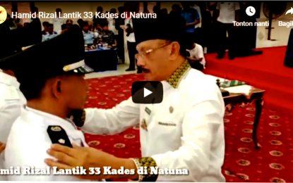 VIDEO – Hamid Rizal Lantik 33 Kades di Natuna